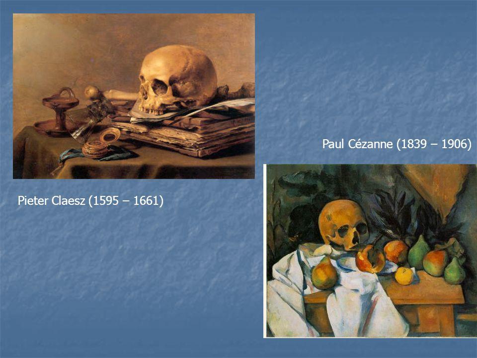 Paul Cézanne (1839 – 1906) Pieter Claesz (1595 – 1661)