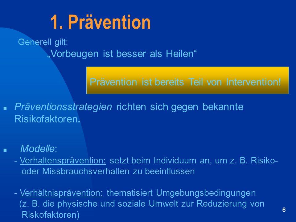 1. Prävention Prävention ist bereits Teil von Intervention!