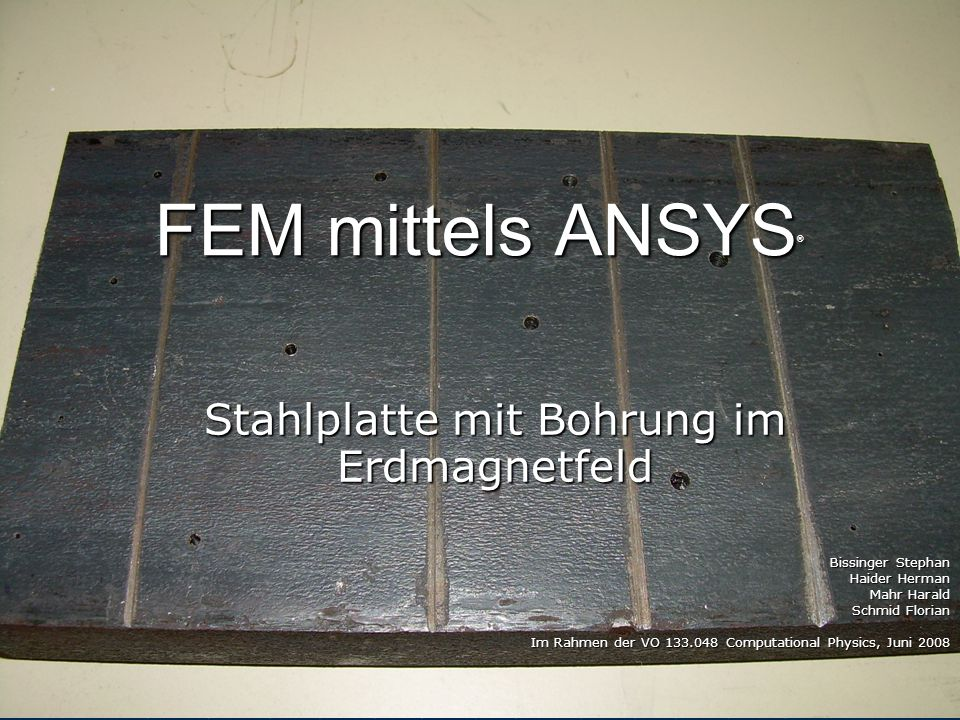 Stahlplatte mit Bohrung im Erdmagnetfeld