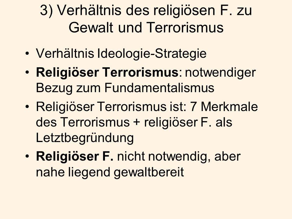 3) Verhältnis des religiösen F. zu Gewalt und Terrorismus