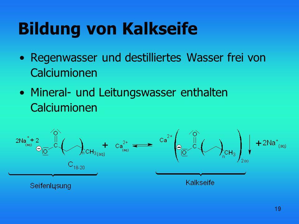 Bildung von Kalkseife Regenwasser und destilliertes Wasser frei von Calciumionen.