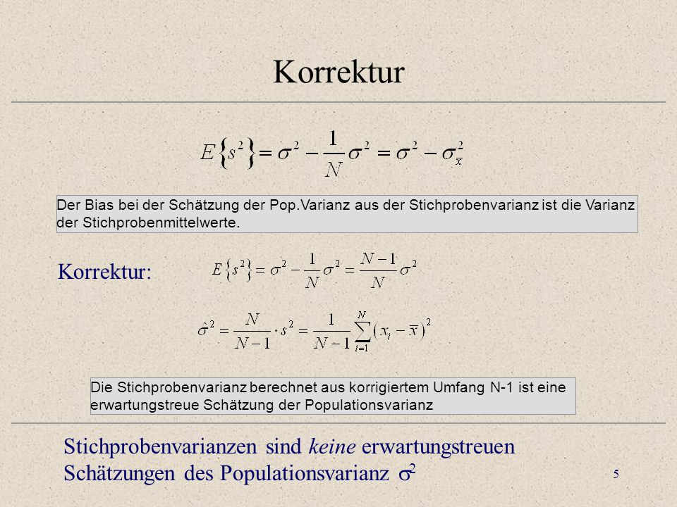 Korrektur Der Bias bei der Schätzung der Pop.Varianz aus der Stichprobenvarianz ist die Varianz der Stichprobenmittelwerte.