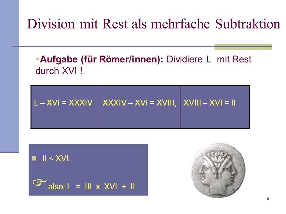 Aufgabe (für Römer/innen): Dividiere L mit Rest durch XVI !