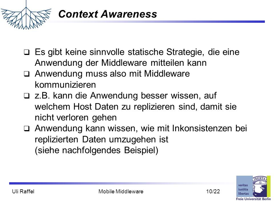 Context Awareness Es gibt keine sinnvolle statische Strategie, die eine Anwendung der Middleware mitteilen kann.