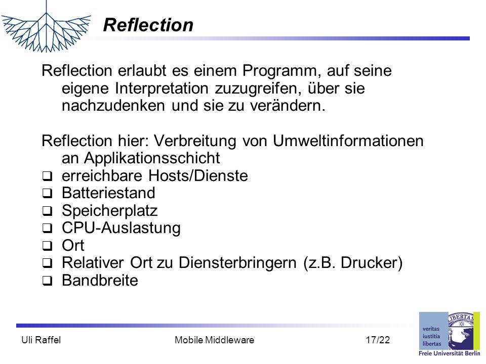 Reflection Reflection erlaubt es einem Programm, auf seine eigene Interpretation zuzugreifen, über sie nachzudenken und sie zu verändern.