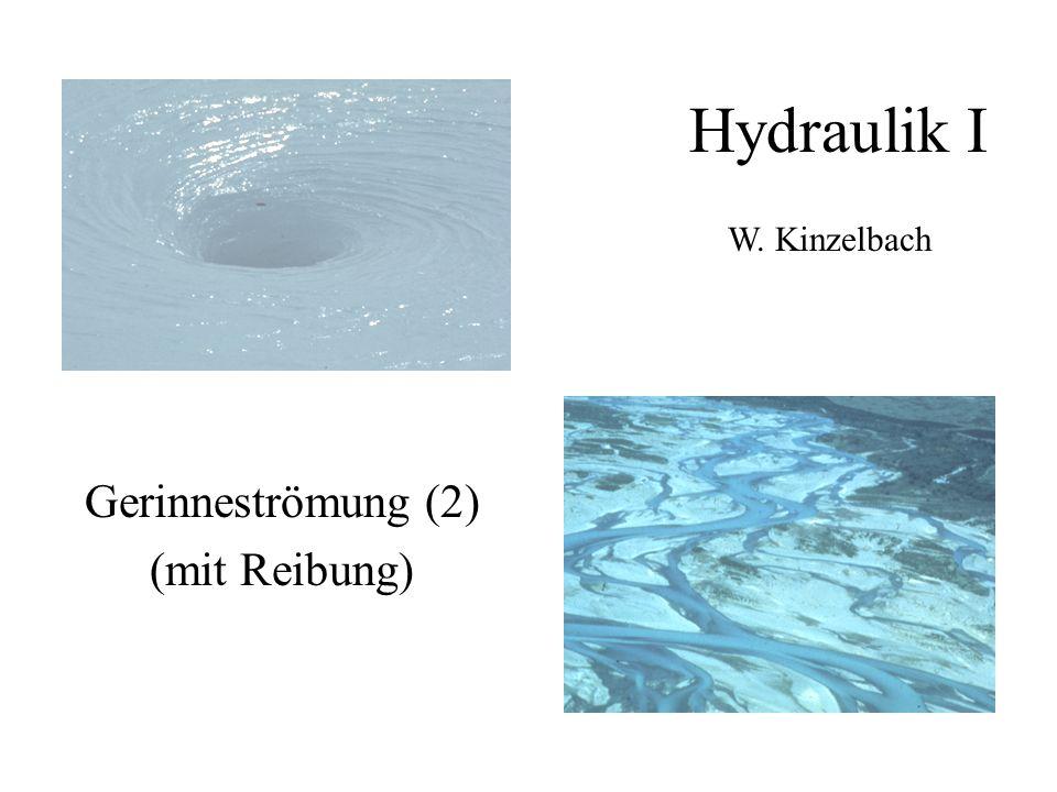 Hydraulik I W. Kinzelbach Gerinneströmung (2) (mit Reibung)