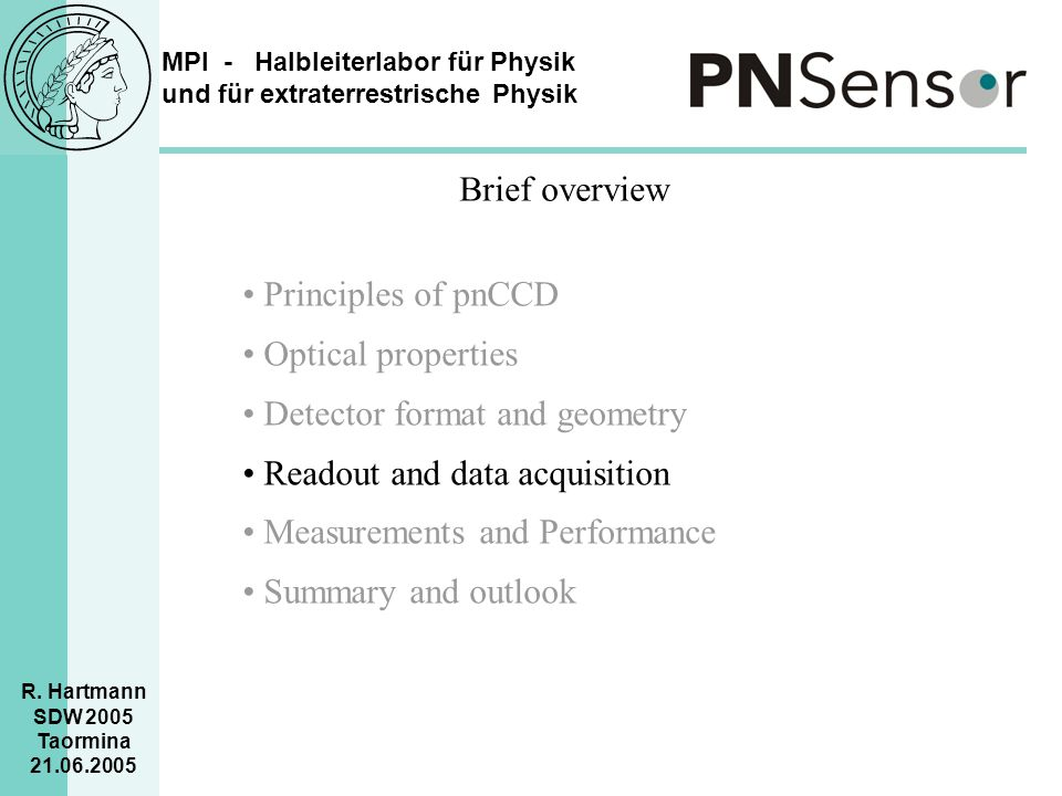 Brief overview • Principles of pnCCD. Optical properties. • Detector format and geometry. • Readout and data acquisition.