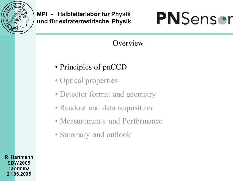 Overview • Principles of pnCCD. Optical properties. • Detector format and geometry. • Readout and data acquisition.