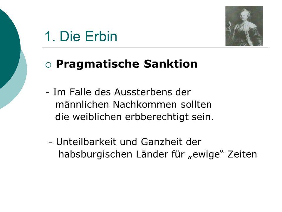 1. Die Erbin Pragmatische Sanktion - Im Falle des Aussterbens der