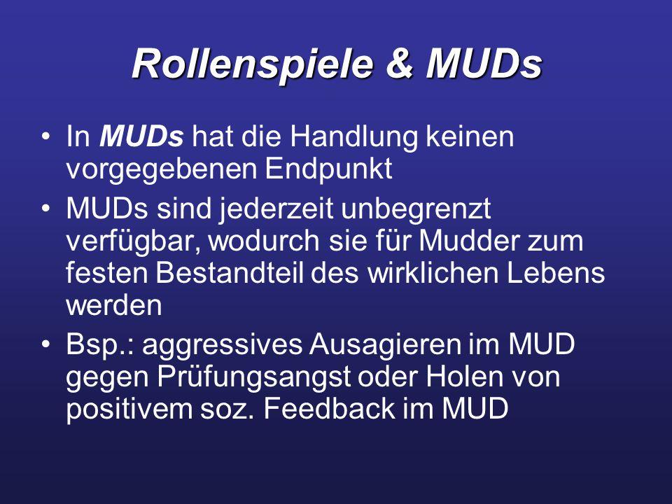 Rollenspiele & MUDs In MUDs hat die Handlung keinen vorgegebenen Endpunkt.