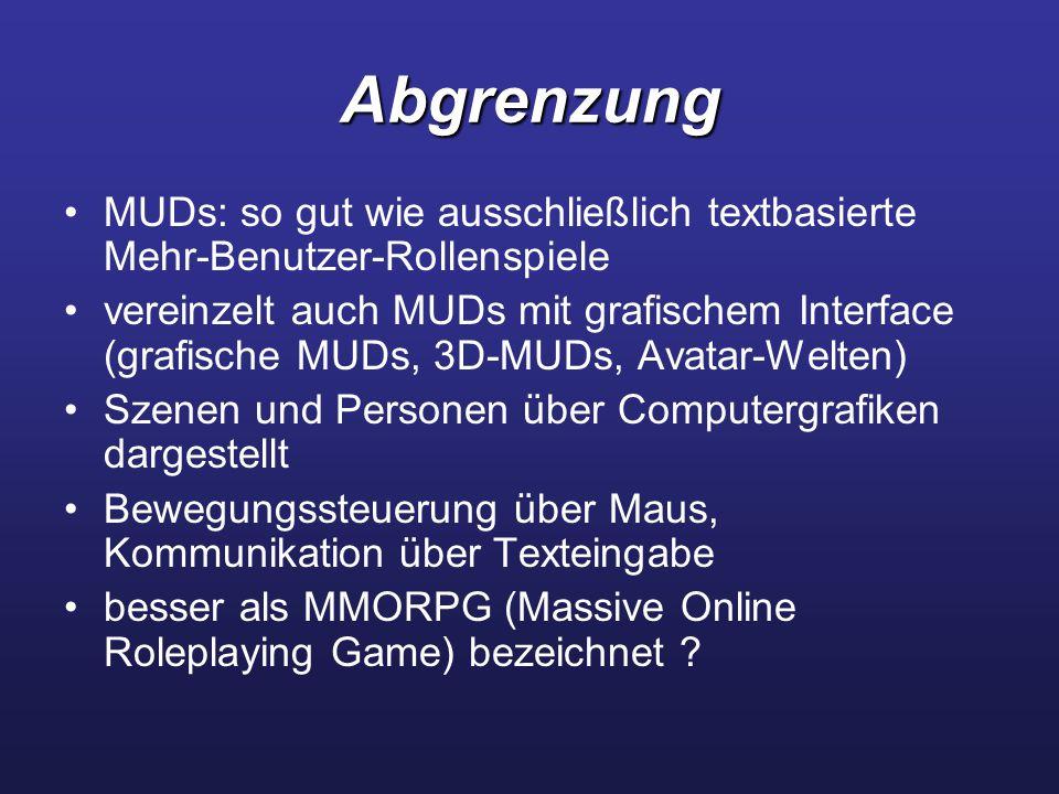 Abgrenzung MUDs: so gut wie ausschließlich textbasierte Mehr-Benutzer-Rollenspiele.