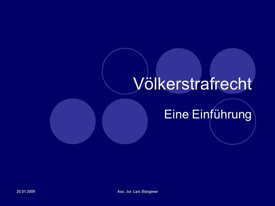 Völkerstrafrecht Eine Einführung 20.01.2009 Ass. Jur. Lars Büngener