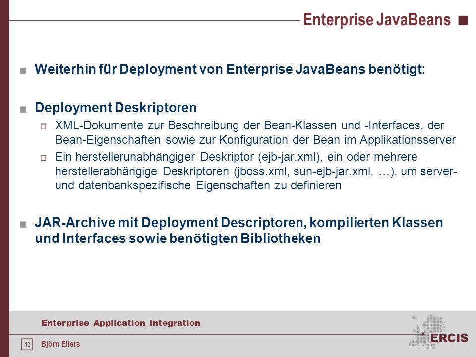 Enterprise JavaBeans Weiterhin für Deployment von Enterprise JavaBeans benötigt: Deployment Deskriptoren.