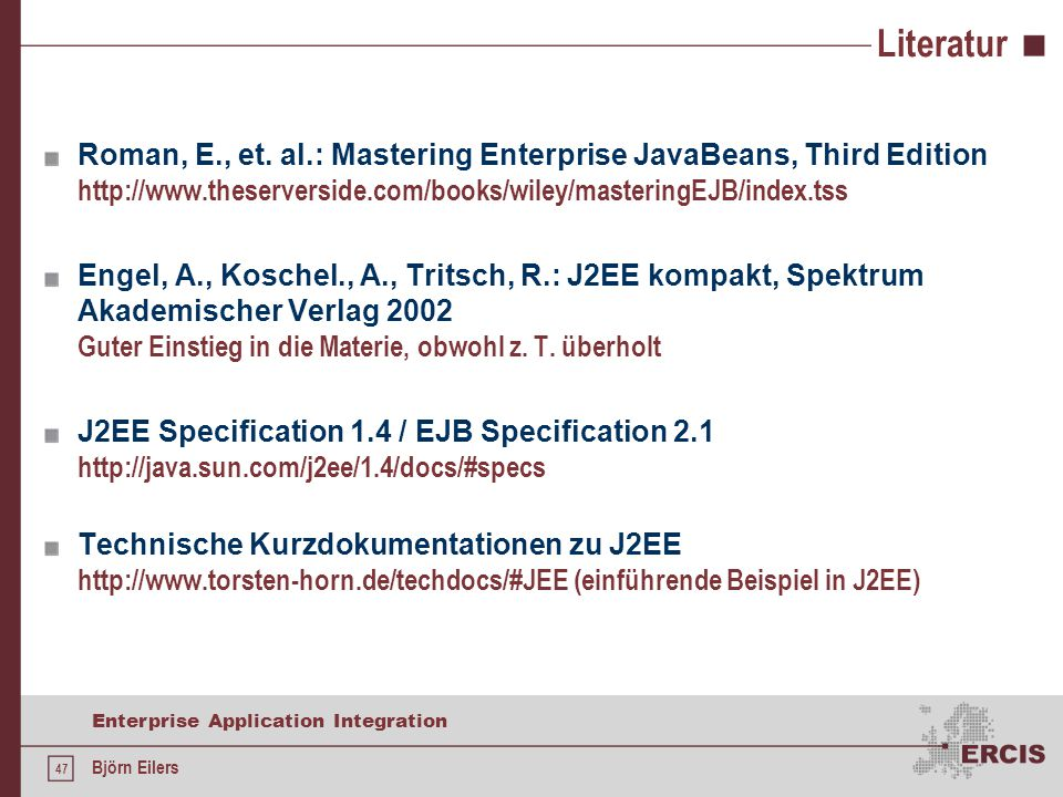 Literatur Roman, E., et. al.: Mastering Enterprise JavaBeans, Third Edition http://www.theserverside.com/books/wiley/masteringEJB/index.tss.