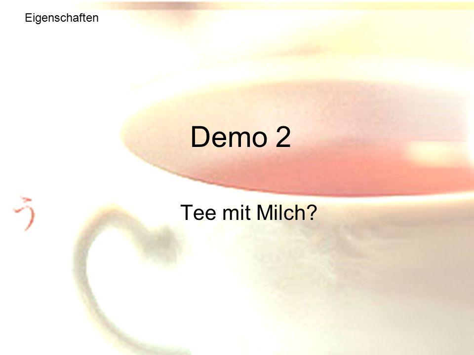 Eigenschaften Demo 2 Tee mit Milch