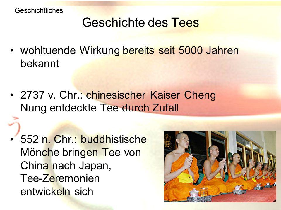 Geschichtliches Geschichte des Tees. wohltuende Wirkung bereits seit 5000 Jahren bekannt.
