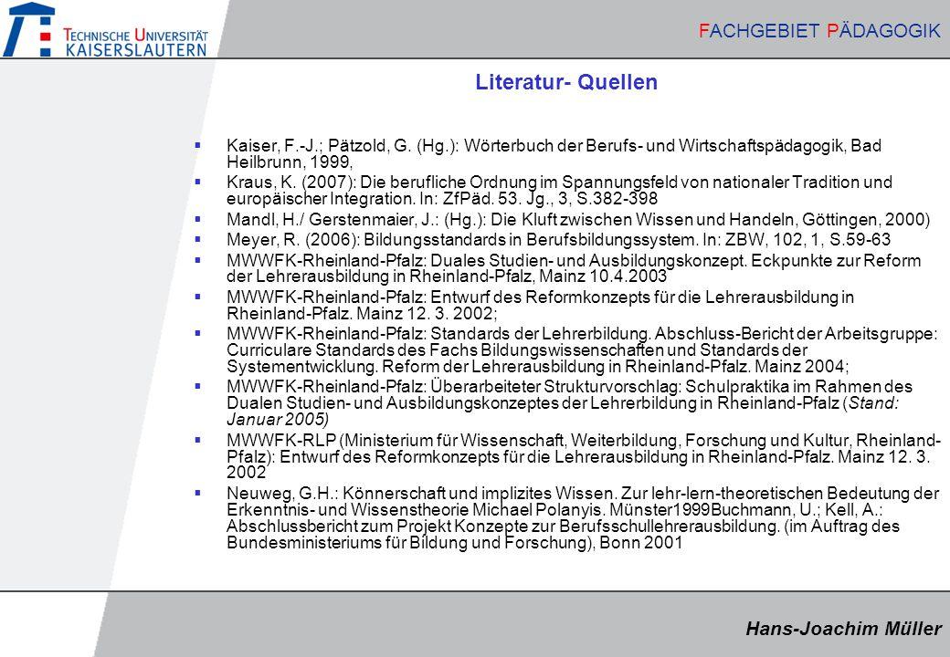 Literatur- Quellen Kaiser, F.-J.; Pätzold, G. (Hg.): Wörterbuch der Berufs- und Wirtschaftspädagogik, Bad Heilbrunn, 1999,