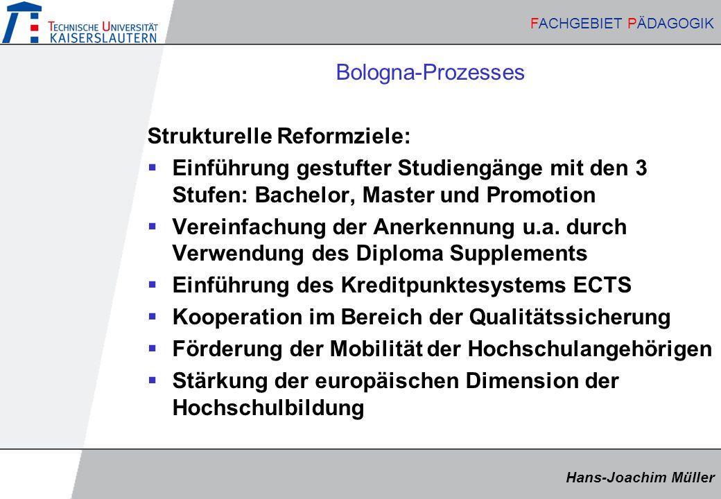 Bologna-Prozesses Strukturelle Reformziele: Einführung gestufter Studiengänge mit den 3 Stufen: Bachelor, Master und Promotion.