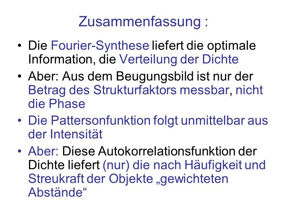 Zusammenfassung : Die Fourier-Synthese liefert die optimale Information, die Verteilung der Dichte.