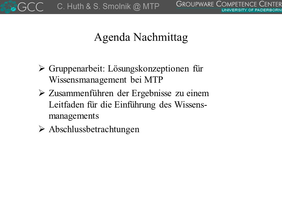 C. Huth & S. Smolnik @ MTP Agenda Nachmittag. Gruppenarbeit: Lösungskonzeptionen für Wissensmanagement bei MTP.