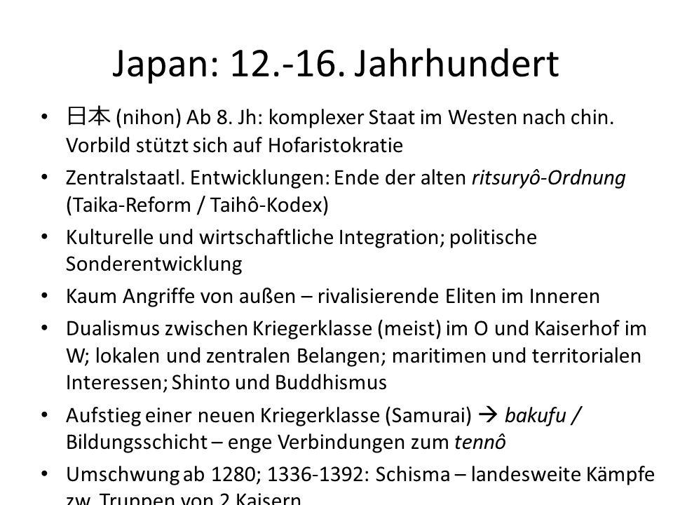 Japan: 12.-16. Jahrhundert 日本 (nihon) Ab 8. Jh: komplexer Staat im Westen nach chin. Vorbild stützt sich auf Hofaristokratie.