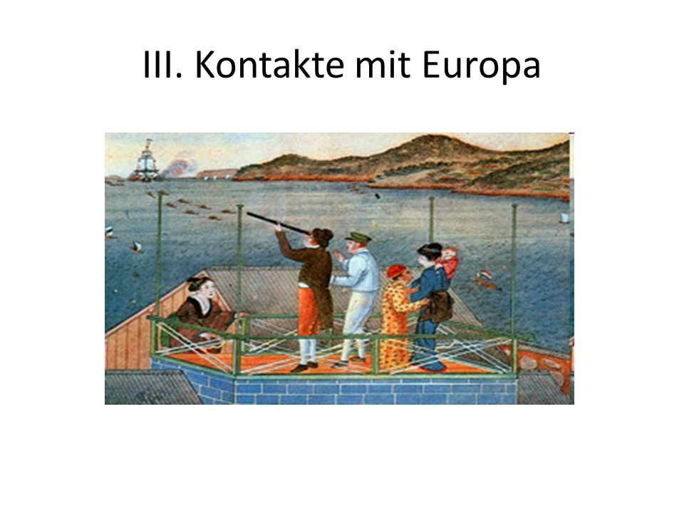III. Kontakte mit Europa