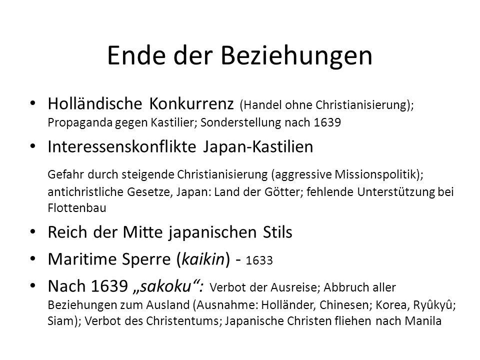 Ende der Beziehungen Holländische Konkurrenz (Handel ohne Christianisierung); Propaganda gegen Kastilier; Sonderstellung nach 1639.