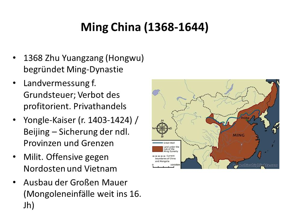 Ming China (1368-1644) 1368 Zhu Yuangzang (Hongwu) begründet Ming-Dynastie. Landvermessung f. Grundsteuer; Verbot des profitorient. Privathandels.