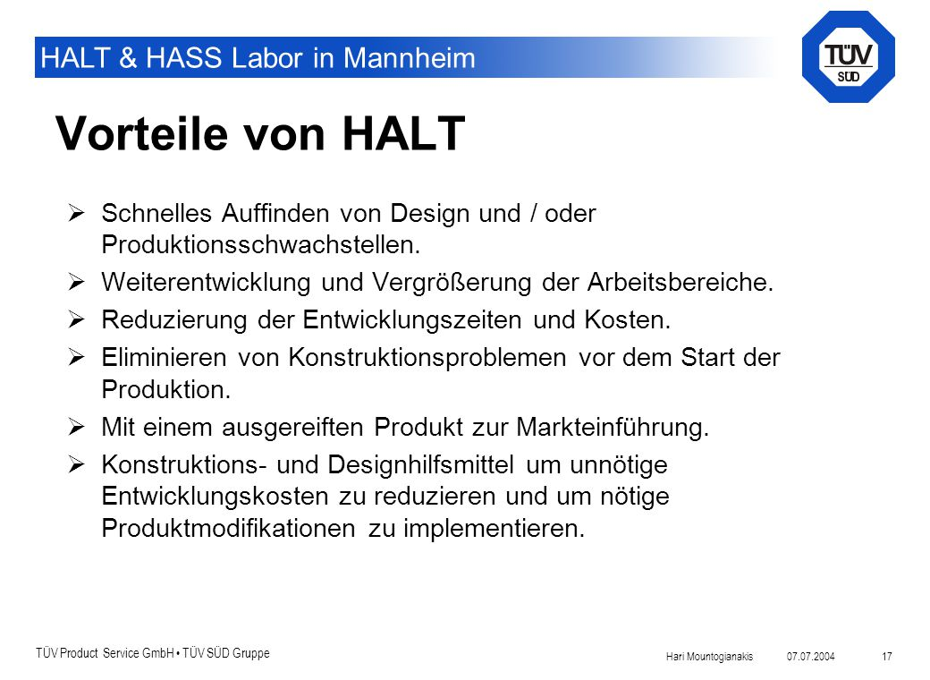 Vorteile von HALT Schnelles Auffinden von Design und / oder Produktionsschwachstellen. Weiterentwicklung und Vergrößerung der Arbeitsbereiche.