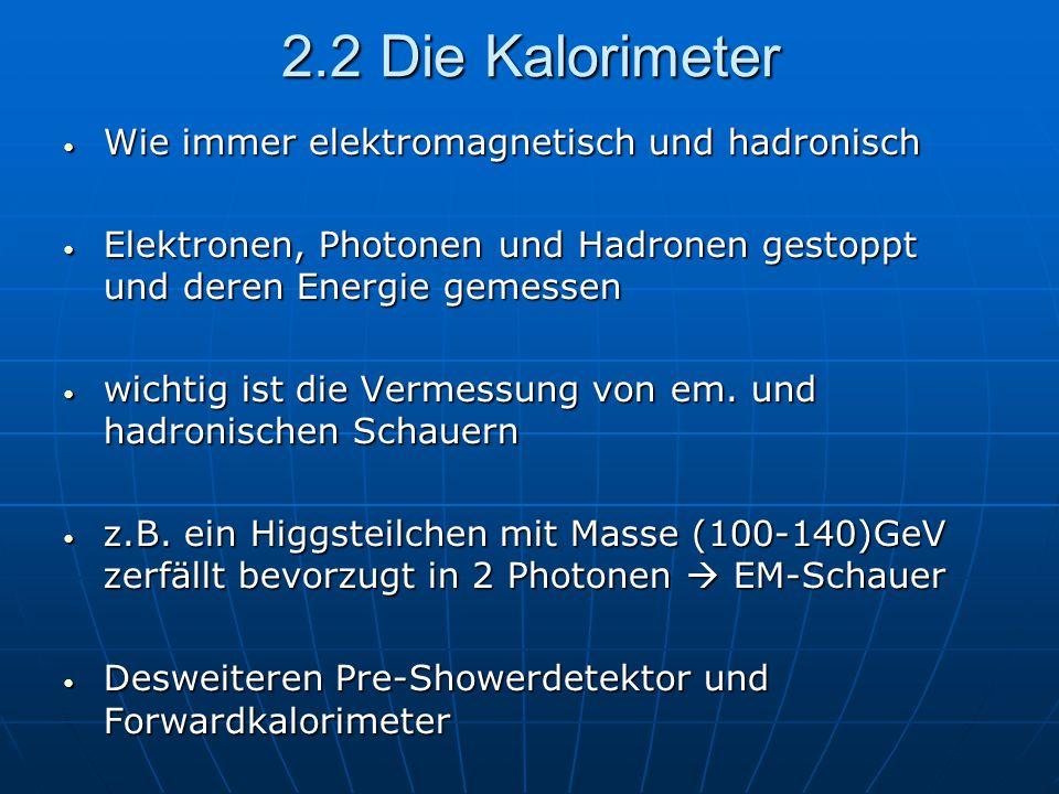 2.2 Die Kalorimeter Wie immer elektromagnetisch und hadronisch