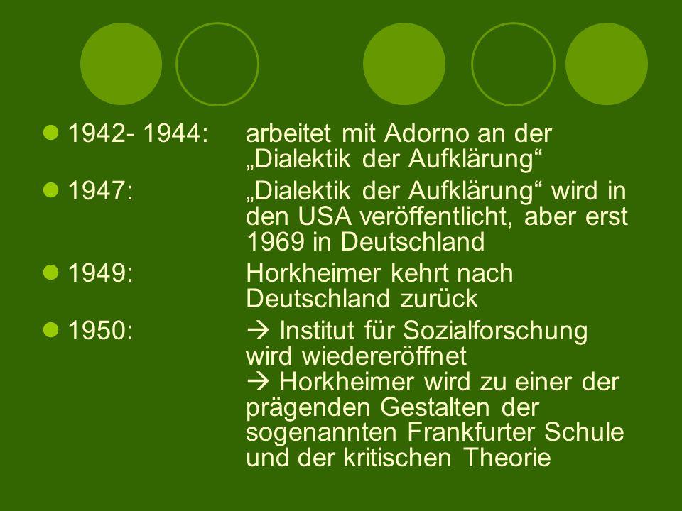 """1942- 1944: arbeitet mit Adorno an der """"Dialektik der Aufklärung"""