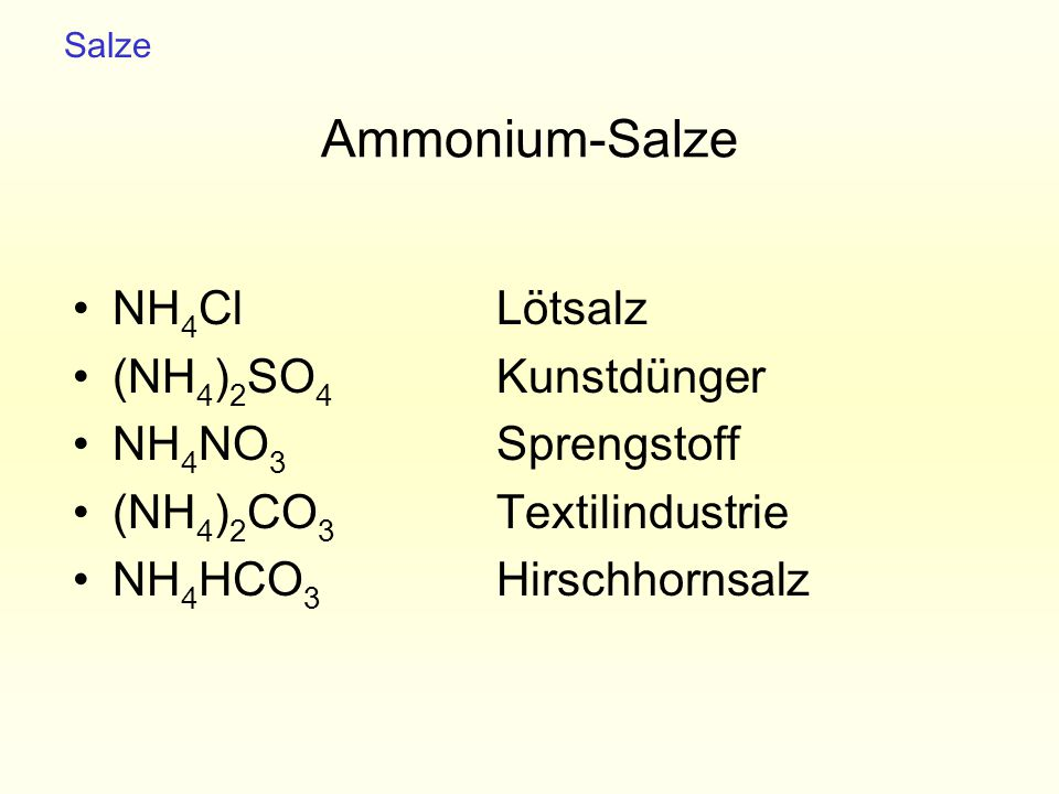 Ammonium-Salze NH4Cl Lötsalz (NH4)2SO4 Kunstdünger NH4NO3 Sprengstoff
