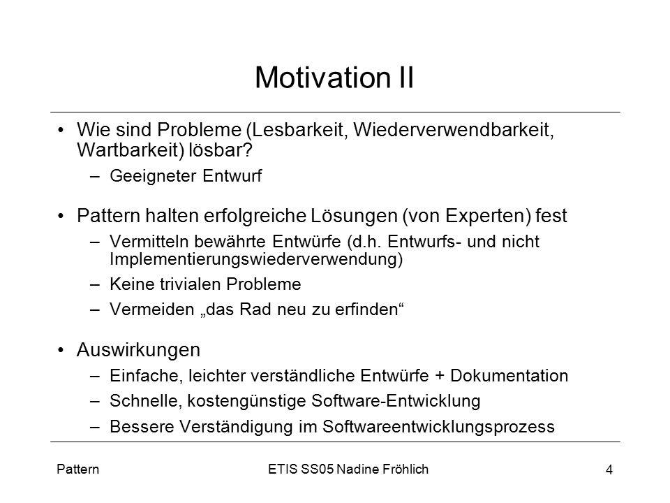 Motivation II Wie sind Probleme (Lesbarkeit, Wiederverwendbarkeit, Wartbarkeit) lösbar Geeigneter Entwurf.