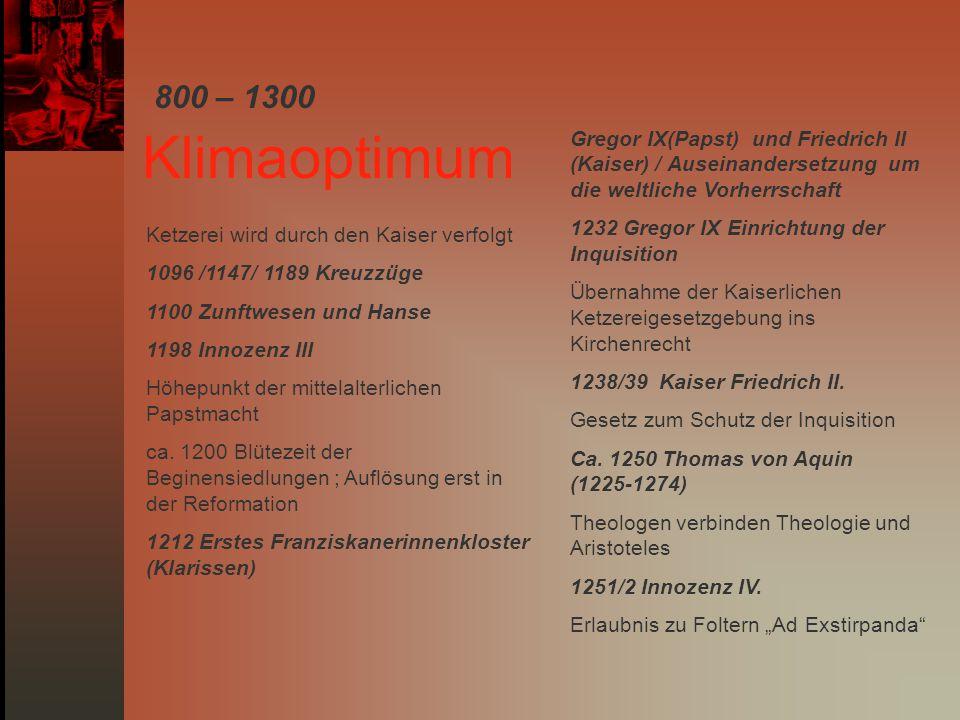 800 – 1300 Gregor IX(Papst) und Friedrich II (Kaiser) / Auseinandersetzung um die weltliche Vorherrschaft.