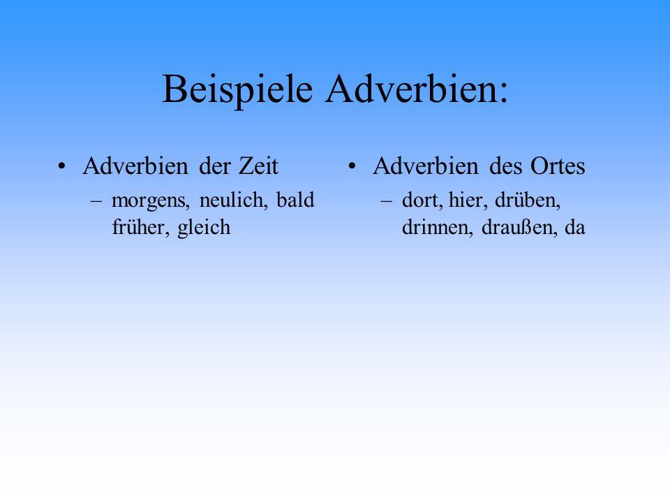 Beispiele Adverbien: Adverbien der Zeit Adverbien des Ortes
