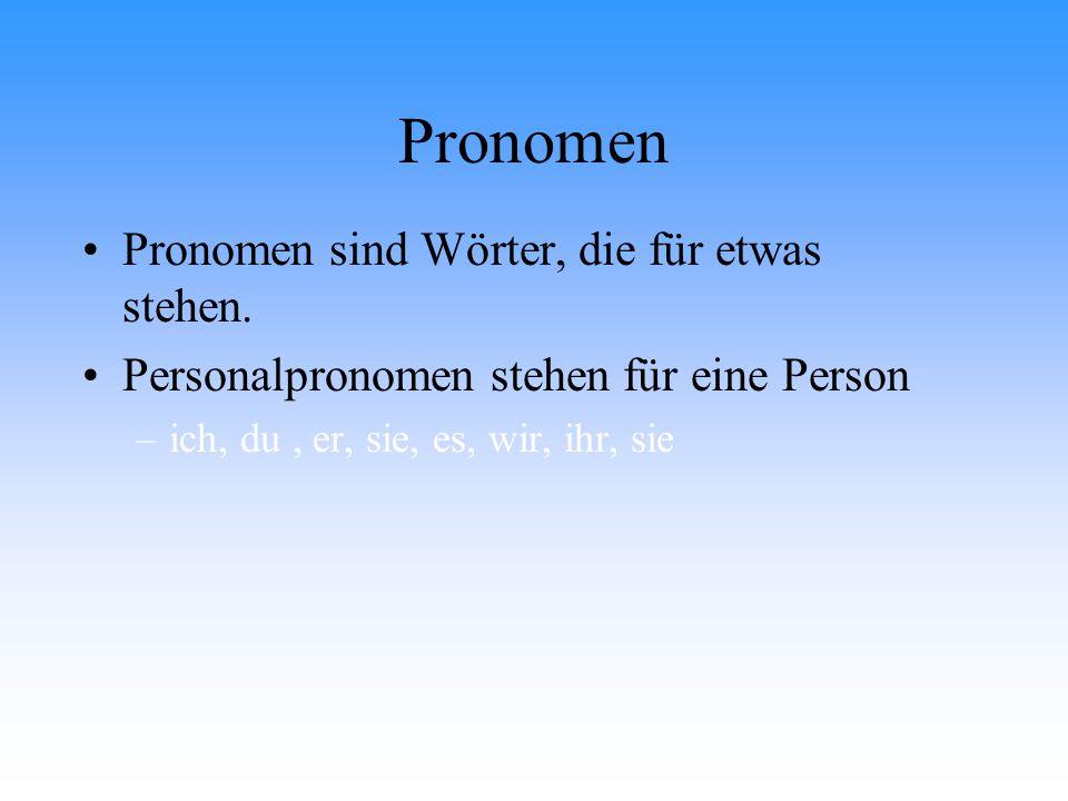 Pronomen Pronomen sind Wörter, die für etwas stehen.