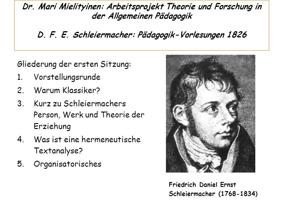 Dr. Mari Mielityinen: Arbeitsprojekt Theorie und Forschung in der Allgemeinen Pädagogik D. F. E. Schleiermacher: Pädagogik-Vorlesungen 1826
