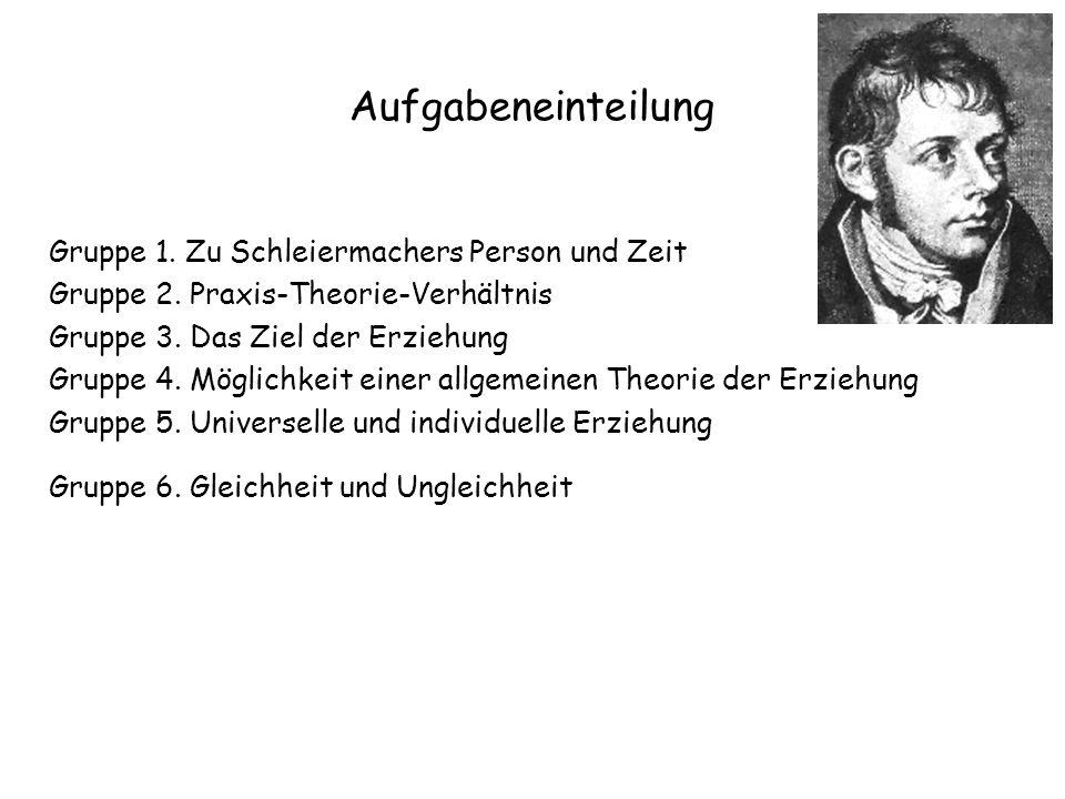 Aufgabeneinteilung Gruppe 1. Zu Schleiermachers Person und Zeit