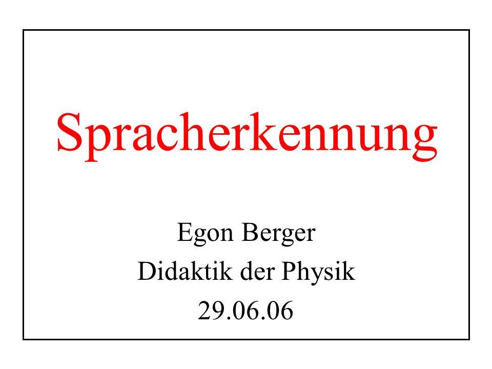 Spracherkennung Egon Berger Didaktik der Physik 29.06.06