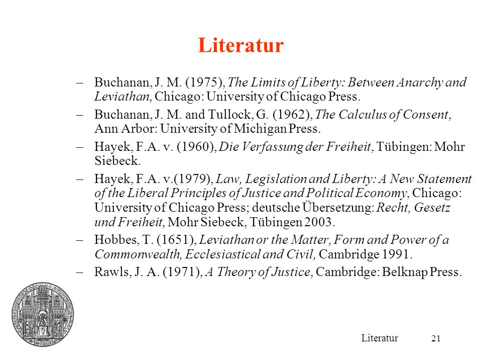 Literatur Buchanan, J. M. (1975), The Limits of Liberty: Between Anarchy and Leviathan, Chicago: University of Chicago Press.