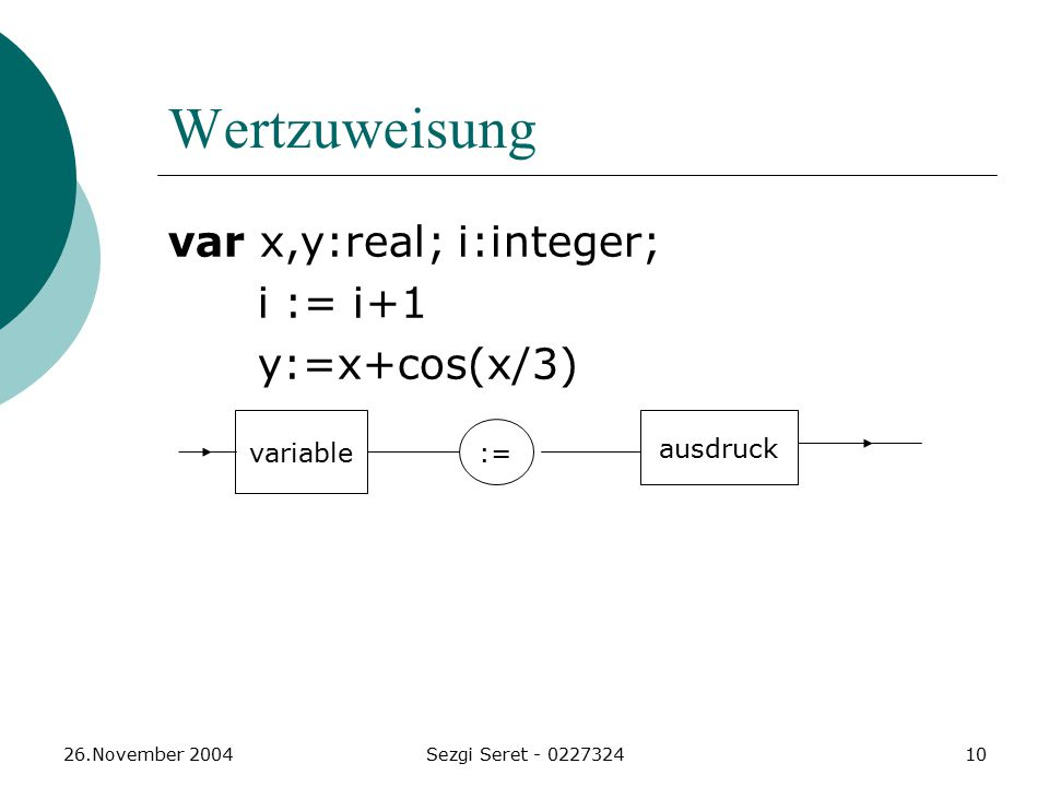 Wertzuweisung var x,y:real; i:integer; i := i+1 y:=x+cos(x/3) variable