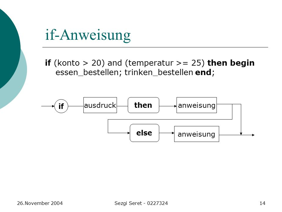 if-Anweisung if (konto > 20) and (temperatur >= 25) then begin essen_bestellen; trinken_bestellen end;