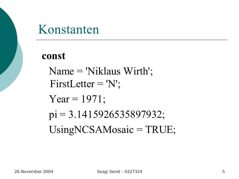 Konstanten Name = Niklaus Wirth ; FirstLetter = N ; Year = 1971;