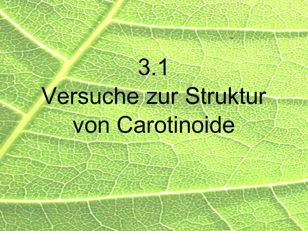 3.1 Versuche zur Struktur von Carotinoide