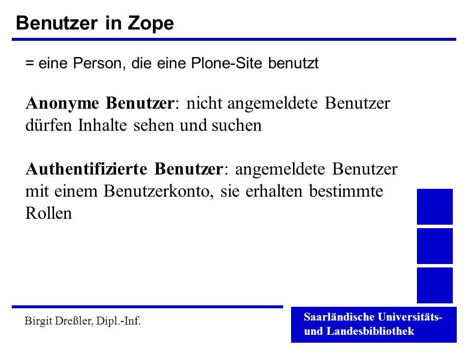 Benutzer in Zope = eine Person, die eine Plone-Site benutzt. Anonyme Benutzer: nicht angemeldete Benutzer dürfen Inhalte sehen und suchen.