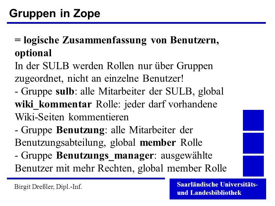Gruppen in Zope = logische Zusammenfassung von Benutzern, optional