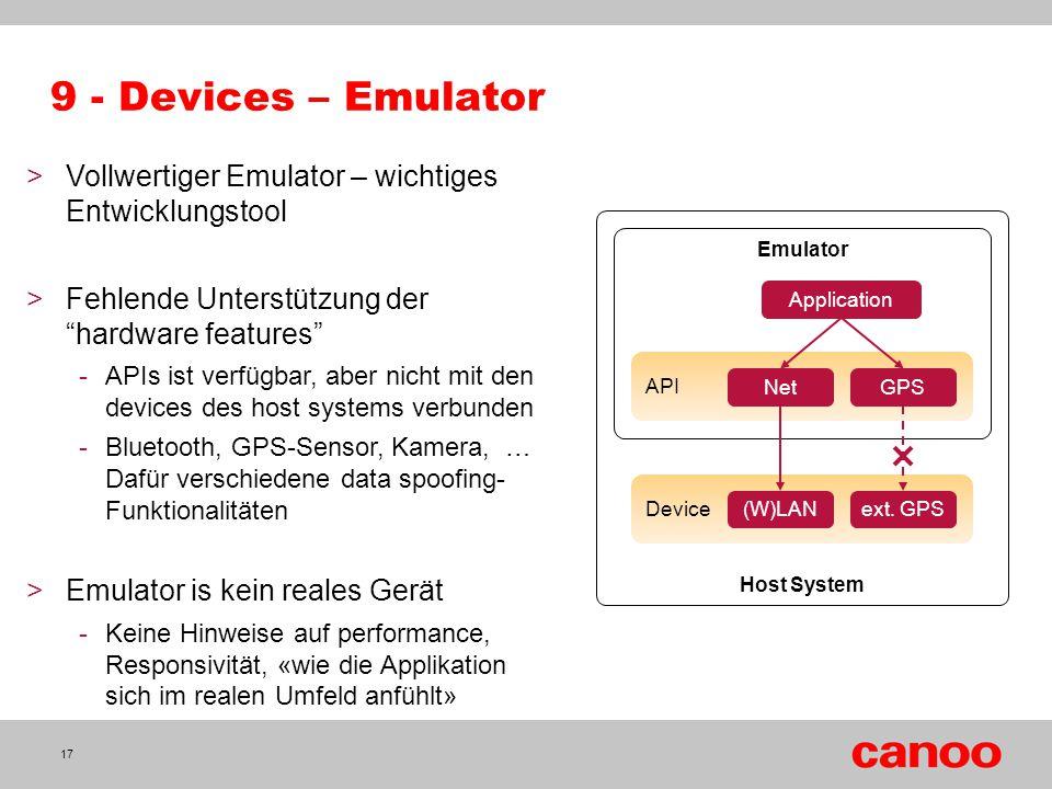 9 - Devices – Emulator Vollwertiger Emulator – wichtiges Entwicklungstool. Fehlende Unterstützung der hardware features