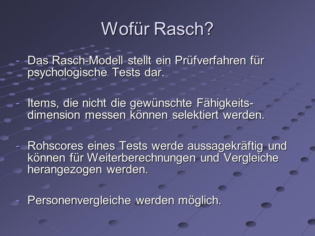 Wofür Rasch Das Rasch-Modell stellt ein Prüfverfahren für psychologische Tests dar.