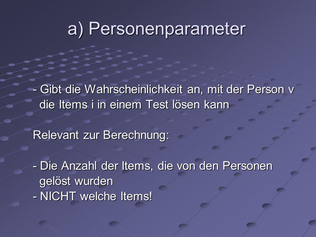 a) Personenparameter - Gibt die Wahrscheinlichkeit an, mit der Person v. die Items i in einem Test lösen kann.