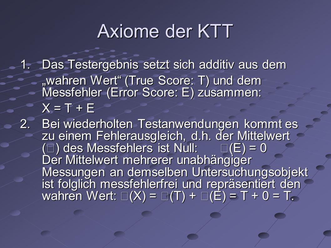 Axiome der KTT 1. Das Testergebnis setzt sich additiv aus dem